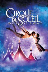 Cirque du Soleil: Worlds Away (2012) เซิร์ค ดู โซเลย์ เวิล์ดส์ อะเวย์ (ซับไทย)