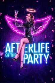 [NETFLIX] Afterlife of the Party (2021) อาฟเตอร์ไลฟ์ ออฟ เดอะ ปาร์ตี้